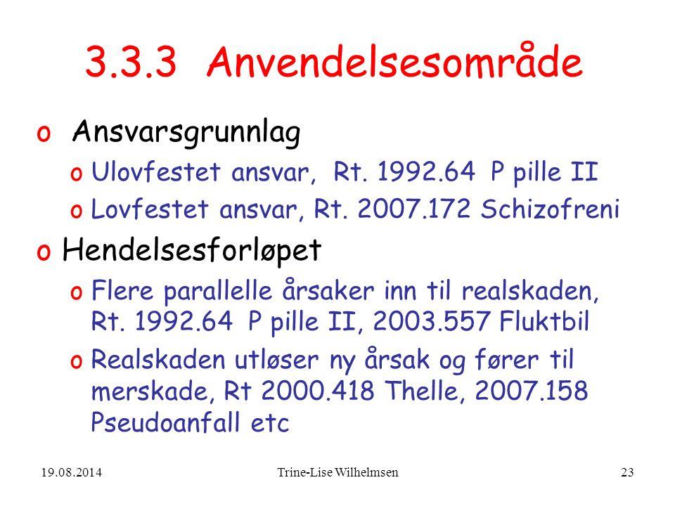 19.08.2014Trine-Lise Wilhelmsen23 3.3.3 Anvendelsesområde o Ansvarsgrunnlag oUlovfestet ansvar, Rt.