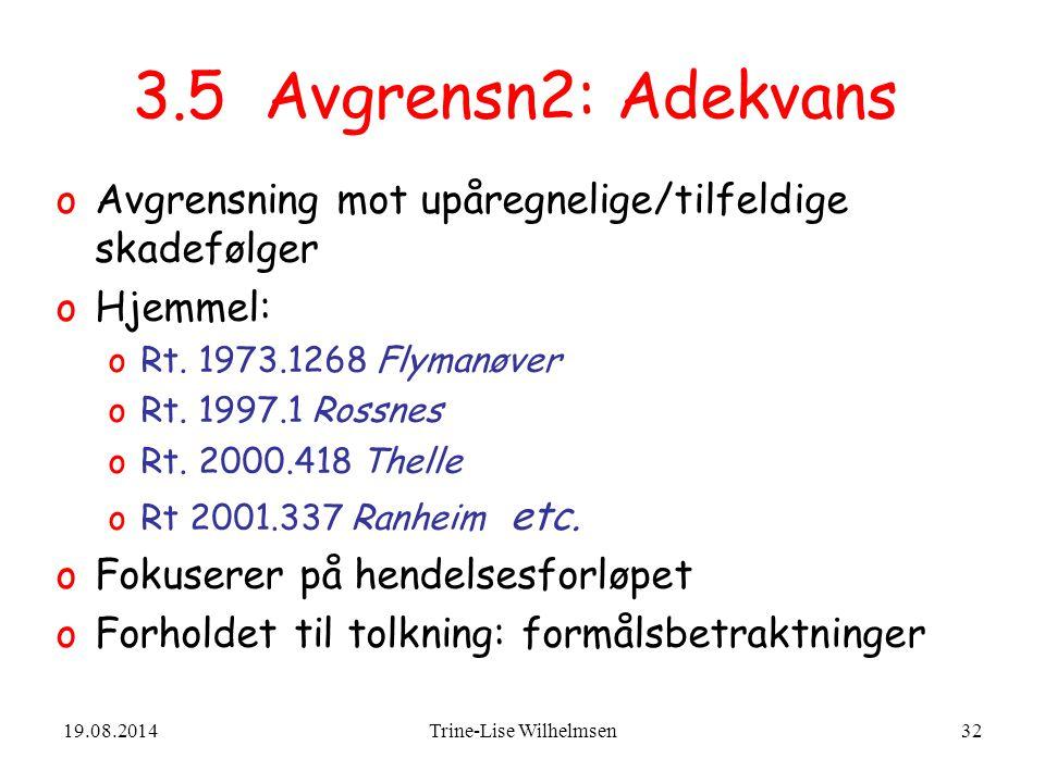 19.08.2014Trine-Lise Wilhelmsen32 3.5 Avgrensn2: Adekvans oAvgrensning mot upåregnelige/tilfeldige skadefølger oHjemmel: oRt.