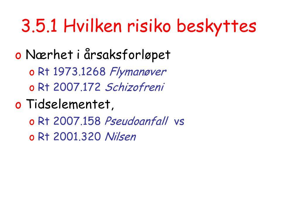 3.5.1 Hvilken risiko beskyttes oNærhet i årsaksforløpet oRt 1973.1268 Flymanøver oRt 2007.172 Schizofreni oTidselementet, oRt 2007.158 Pseudoanfall vs oRt 2001.320 Nilsen