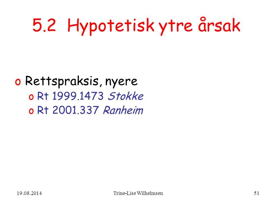 19.08.2014Trine-Lise Wilhelmsen51 5.2 Hypotetisk ytre årsak oRettspraksis, nyere oRt 1999.1473 Stokke oRt 2001.337 Ranheim