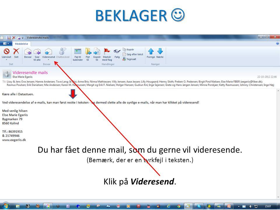 BEKLAGER BEKLAGER Du har fået denne mail, som du gerne vil videresende. (Bemærk, der er en tyrkfejl i teksten.) Klik på Videresend.