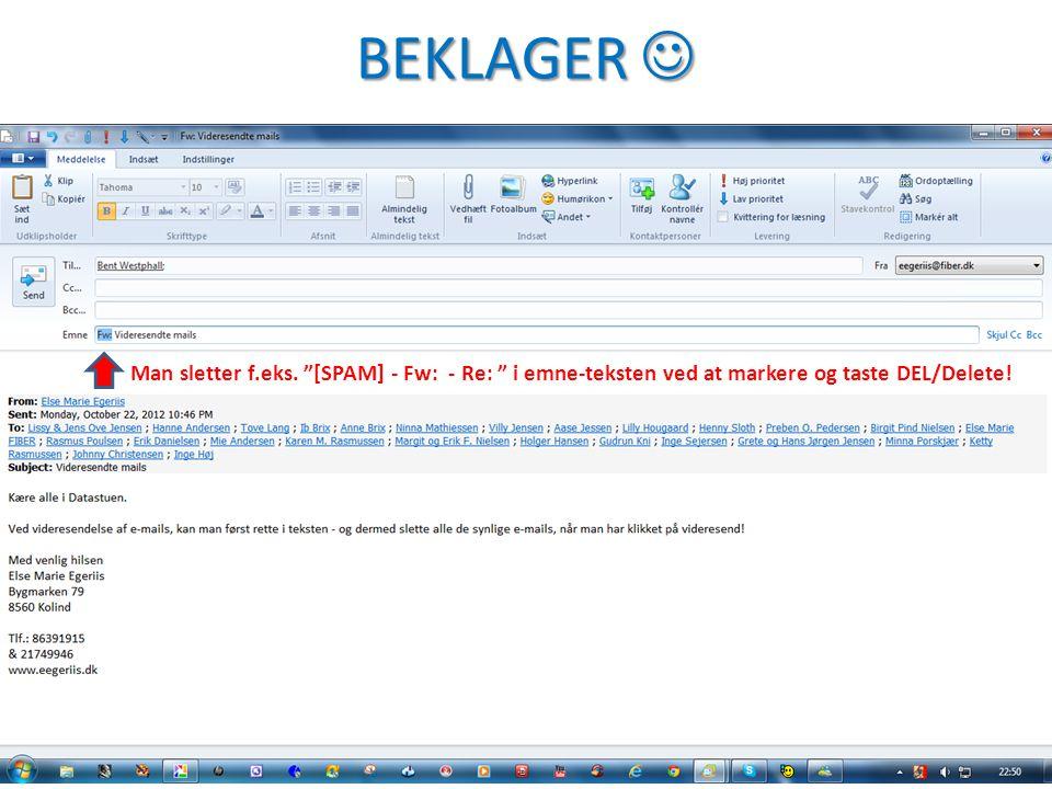 """BEKLAGER BEKLAGER Man sletter f.eks. """"[SPAM] - Fw: - Re: """" i emne-teksten ved at markere og taste DEL/Delete!"""