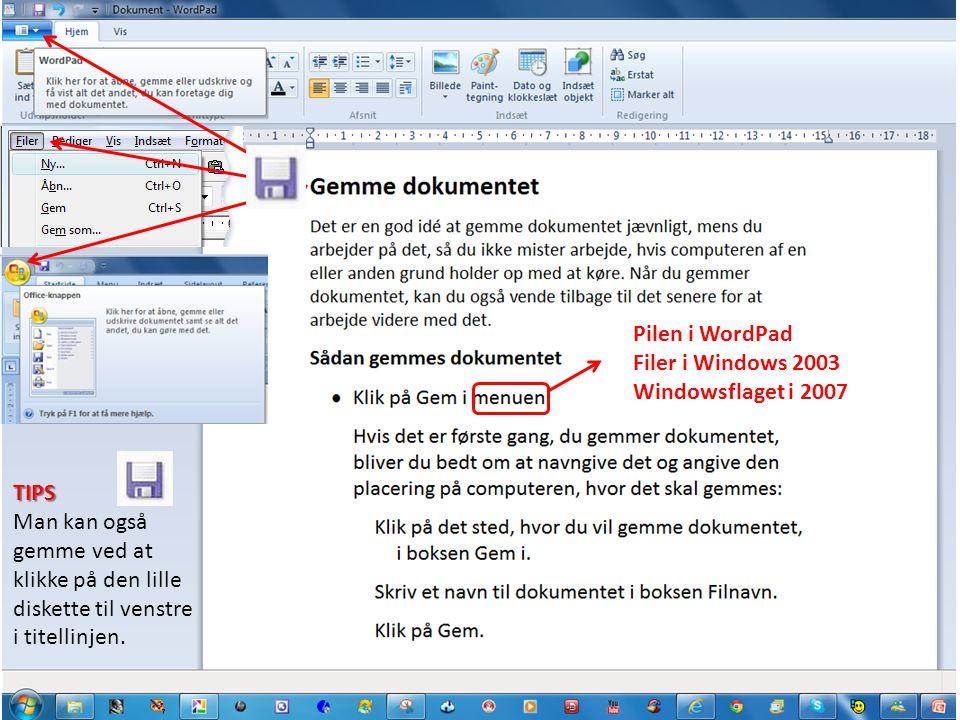 Pilen i WordPad Filer i Windows 2003 Windowsflaget i 2007 TIPS TIPS Man kan også gemme ved at klikke på den lille diskette til venstre i titellinjen.