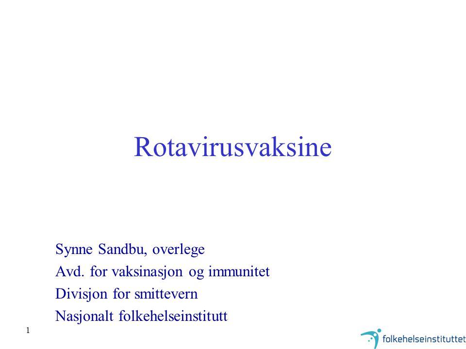 1 Rotavirusvaksine Synne Sandbu, overlege Avd. for vaksinasjon og immunitet Divisjon for smittevern Nasjonalt folkehelseinstitutt