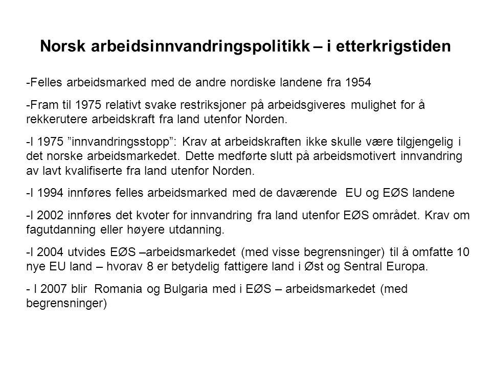 Norsk arbeidsinnvandringspolitikk – i etterkrigstiden -Felles arbeidsmarked med de andre nordiske landene fra 1954 -Fram til 1975 relativt svake restr