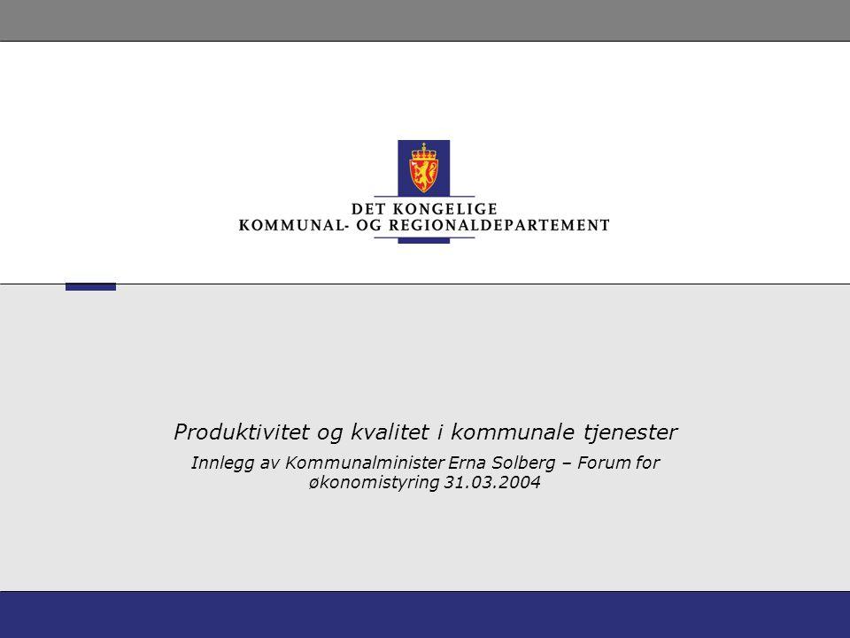 Produktivitet og kvalitet i kommunale tjenester Innlegg av Kommunalminister Erna Solberg – Forum for økonomistyring 31.03.2004