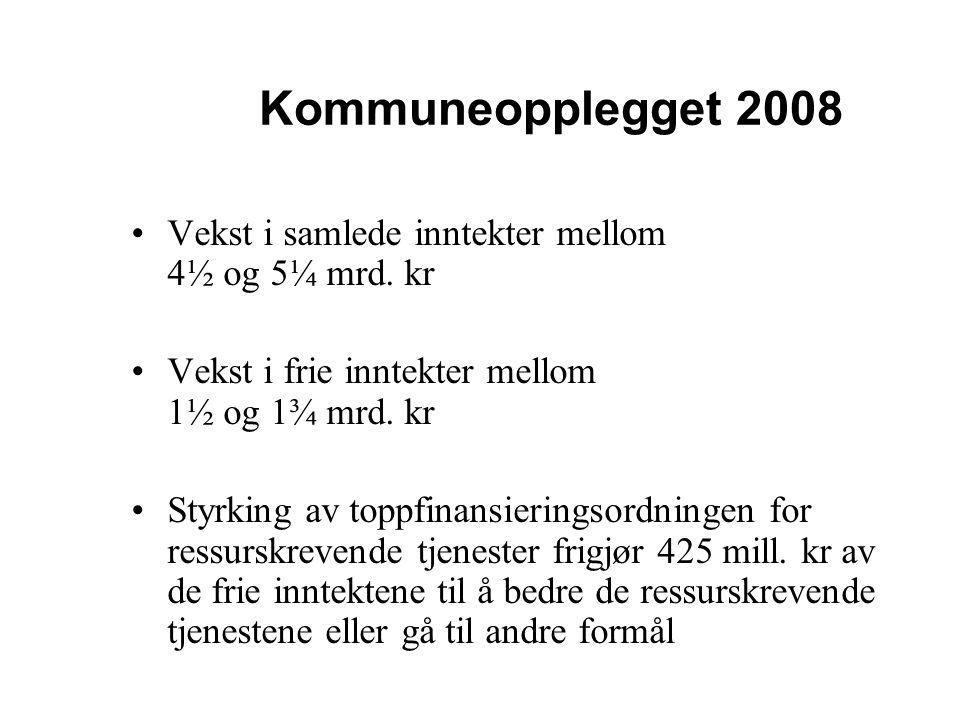 Kommuneopplegget 2008 Vekst i samlede inntekter mellom 4½ og 5¼ mrd. kr Vekst i frie inntekter mellom 1½ og 1¾ mrd. kr Styrking av toppfinansieringsor