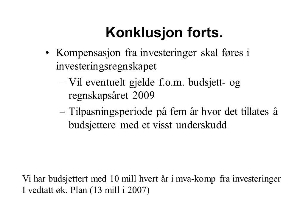 Konklusjon forts. Kompensasjon fra investeringer skal føres i investeringsregnskapet –Vil eventuelt gjelde f.o.m. budsjett- og regnskapsåret 2009 –Til