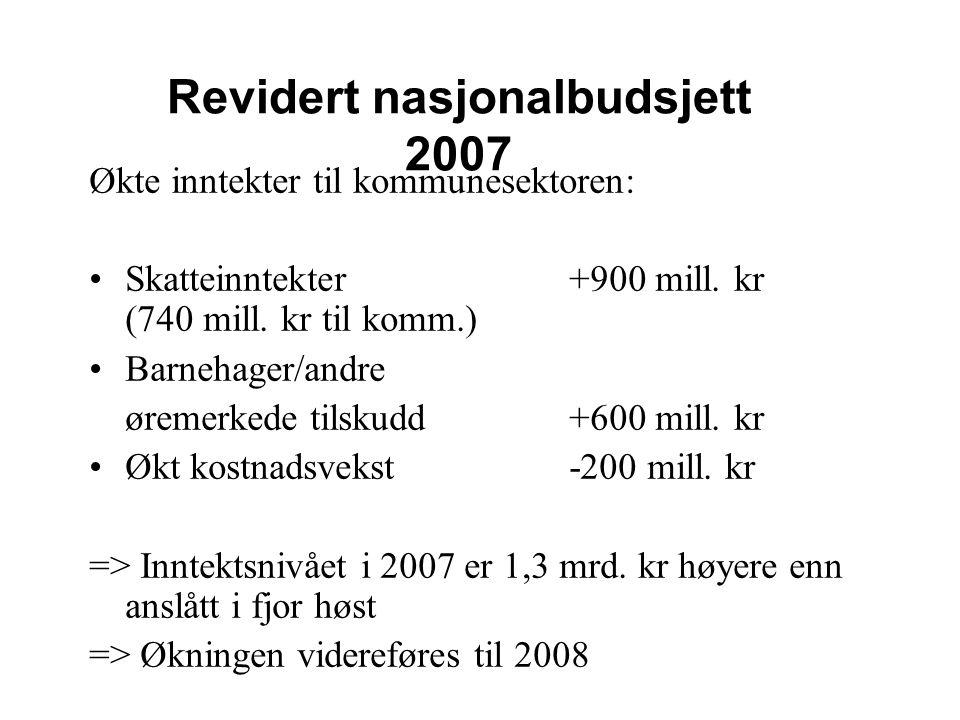 Revidert nasjonalbudsjett 2007 Økte inntekter til kommunesektoren: Skatteinntekter+900 mill. kr (740 mill. kr til komm.) Barnehager/andre øremerkede t