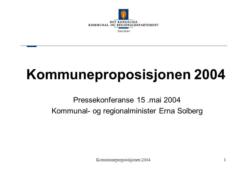 Statsråden Kommuneproposisjonen 20041 Pressekonferanse 15.mai 2004 Kommunal- og regionalminister Erna Solberg