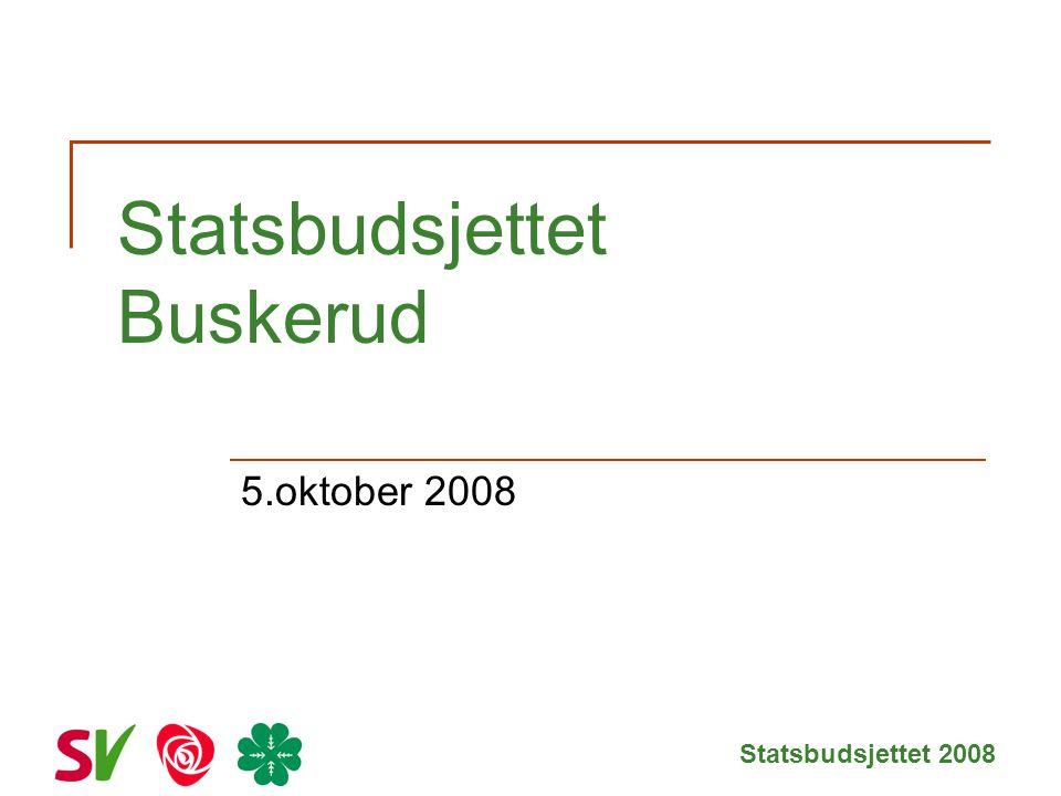 Statsbudsjettet 2008 Statsbudsjettet Buskerud 5.oktober 2008