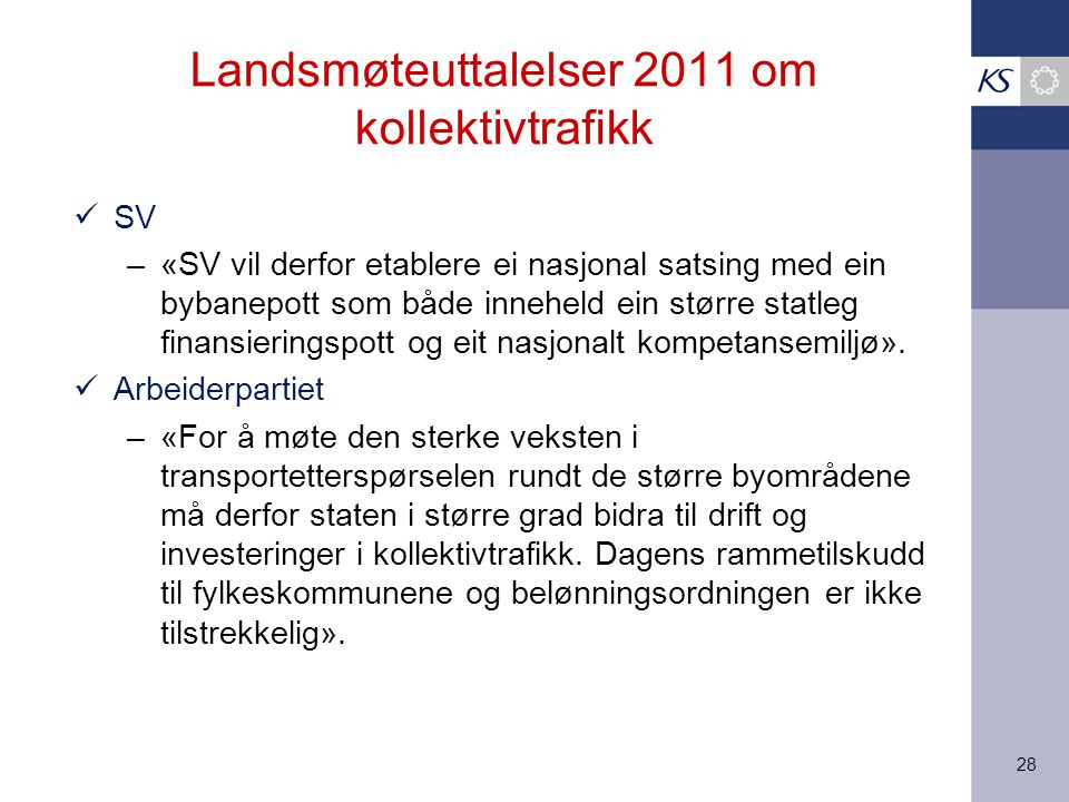 28 Landsmøteuttalelser 2011 om kollektivtrafikk SV –«SV vil derfor etablere ei nasjonal satsing med ein bybanepott som både inneheld ein større statleg finansieringspott og eit nasjonalt kompetansemiljø».