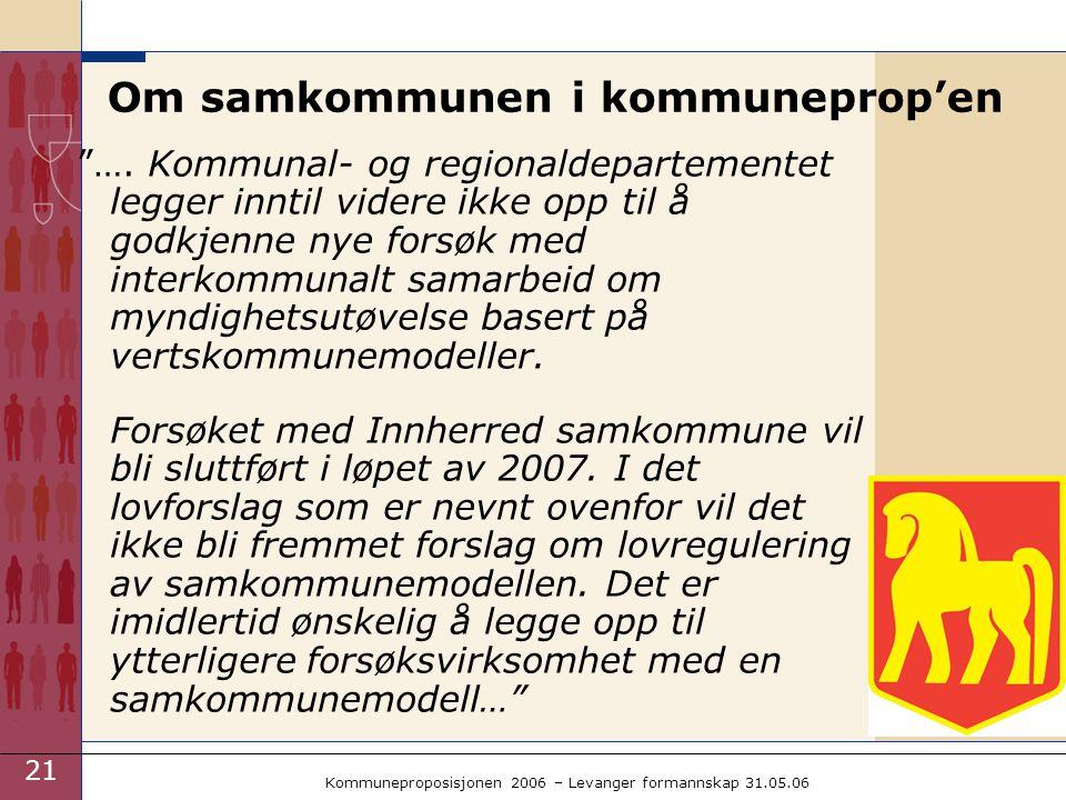 21 Kommuneproposisjonen 2006 – Levanger formannskap 31.05.06 Om samkommunen i kommuneprop'en ….