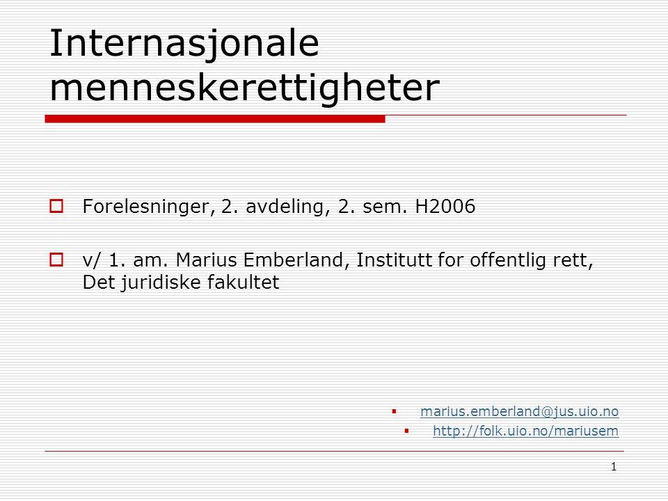 1 Internasjonale menneskerettigheter  Forelesninger, 2. avdeling, 2. sem. H2006  v/ 1. am. Marius Emberland, Institutt for offentlig rett, Det jurid