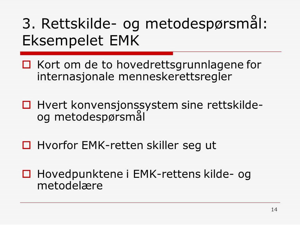 14 3. Rettskilde- og metodespørsmål: Eksempelet EMK  Kort om de to hovedrettsgrunnlagene for internasjonale menneskerettsregler  Hvert konvensjonssy