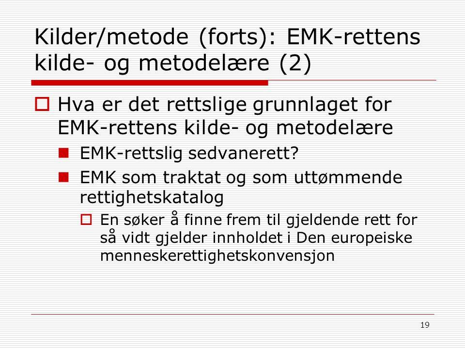 19 Kilder/metode (forts): EMK-rettens kilde- og metodelære (2)  Hva er det rettslige grunnlaget for EMK-rettens kilde- og metodelære EMK-rettslig sed