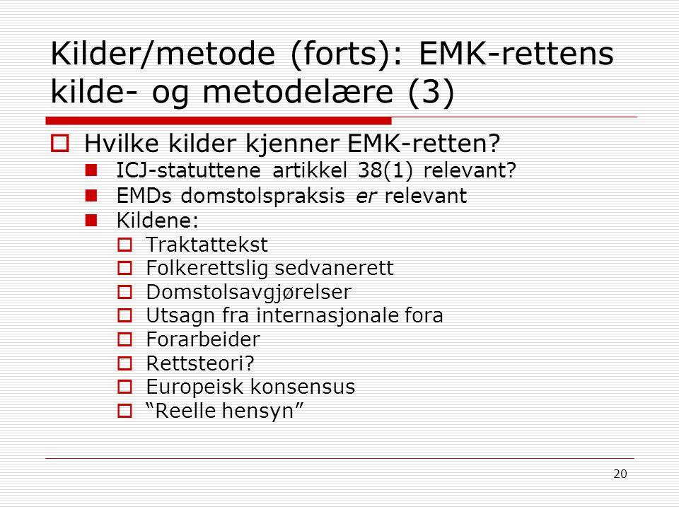 20 Kilder/metode (forts): EMK-rettens kilde- og metodelære (3)  Hvilke kilder kjenner EMK-retten? ICJ-statuttene artikkel 38(1) relevant? EMDs domsto
