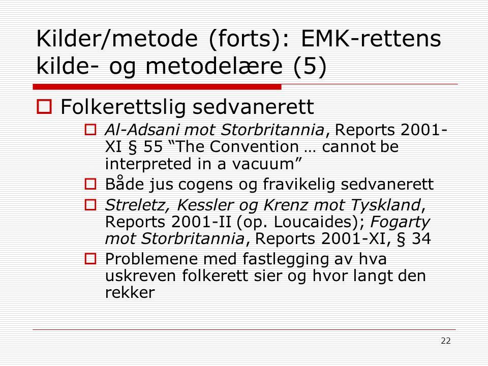 """22 Kilder/metode (forts): EMK-rettens kilde- og metodelære (5)  Folkerettslig sedvanerett  Al-Adsani mot Storbritannia, Reports 2001- XI § 55 """"The C"""