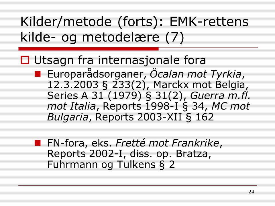 24 Kilder/metode (forts): EMK-rettens kilde- og metodelære (7)  Utsagn fra internasjonale fora Europarådsorganer, Öcalan mot Tyrkia, 12.3.2003 § 233(