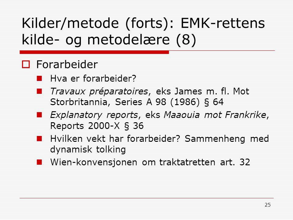 25 Kilder/metode (forts): EMK-rettens kilde- og metodelære (8)  Forarbeider Hva er forarbeider? Travaux préparatoires, eks James m. fl. Mot Storbrita