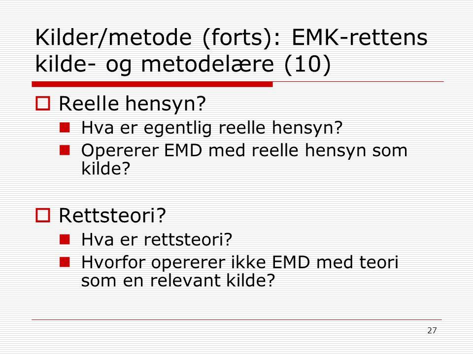27 Kilder/metode (forts): EMK-rettens kilde- og metodelære (10)  Reelle hensyn? Hva er egentlig reelle hensyn? Opererer EMD med reelle hensyn som kil