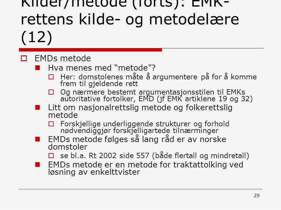 """29 Kilder/metode (forts): EMK- rettens kilde- og metodelære (12)  EMDs metode Hva menes med """"metode""""?  Her: domstolenes måte å argumentere på for å"""