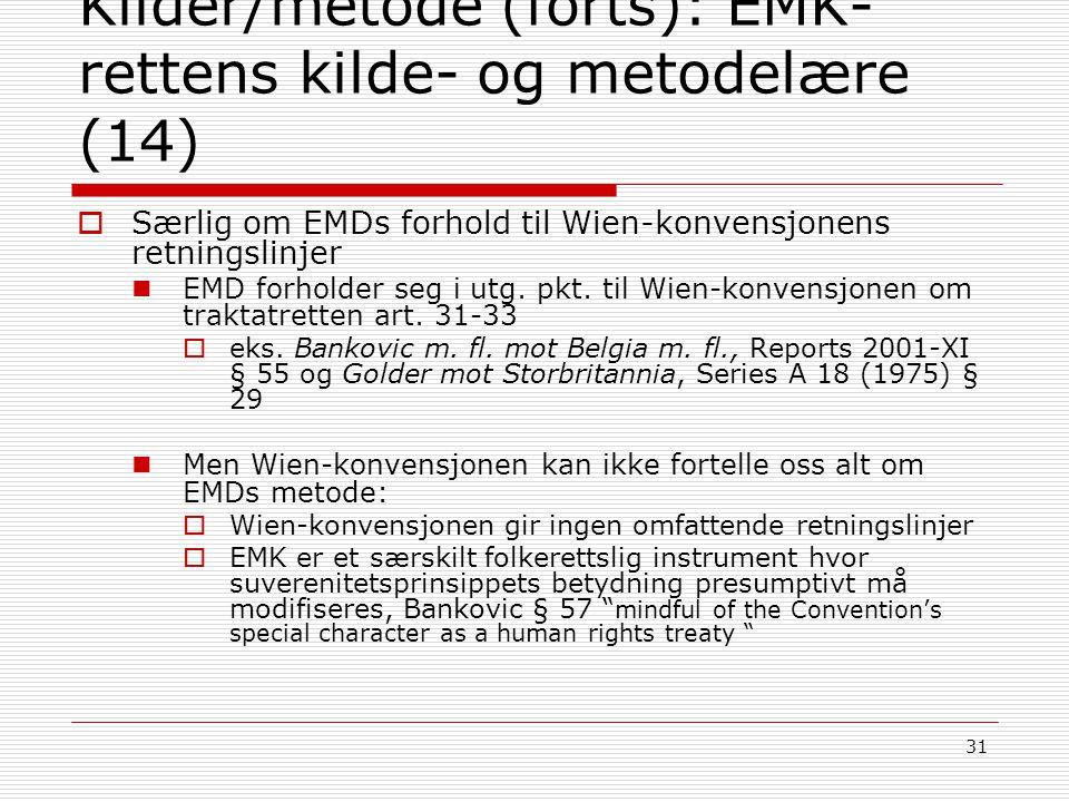 31 Kilder/metode (forts): EMK- rettens kilde- og metodelære (14)  Særlig om EMDs forhold til Wien-konvensjonens retningslinjer EMD forholder seg i ut