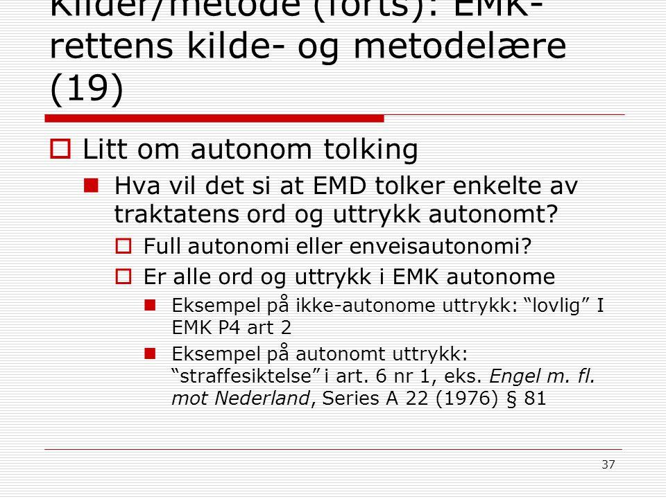 37 Kilder/metode (forts): EMK- rettens kilde- og metodelære (19)  Litt om autonom tolking Hva vil det si at EMD tolker enkelte av traktatens ord og u