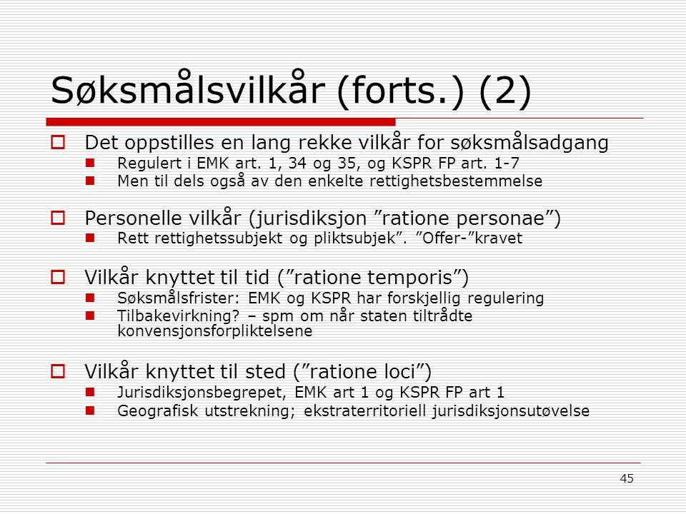 45 Søksmålsvilkår (forts.) (2)  Det oppstilles en lang rekke vilkår for søksmålsadgang Regulert i EMK art. 1, 34 og 35, og KSPR FP art. 1-7 Men til d