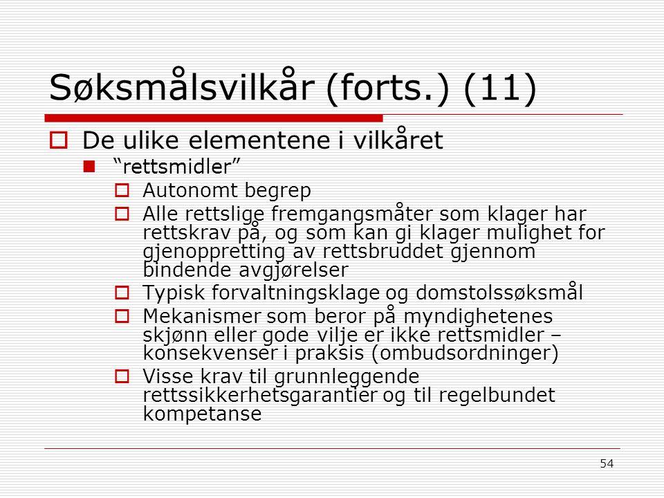 """54 Søksmålsvilkår (forts.) (11)  De ulike elementene i vilkåret """"rettsmidler""""  Autonomt begrep  Alle rettslige fremgangsmåter som klager har rettsk"""