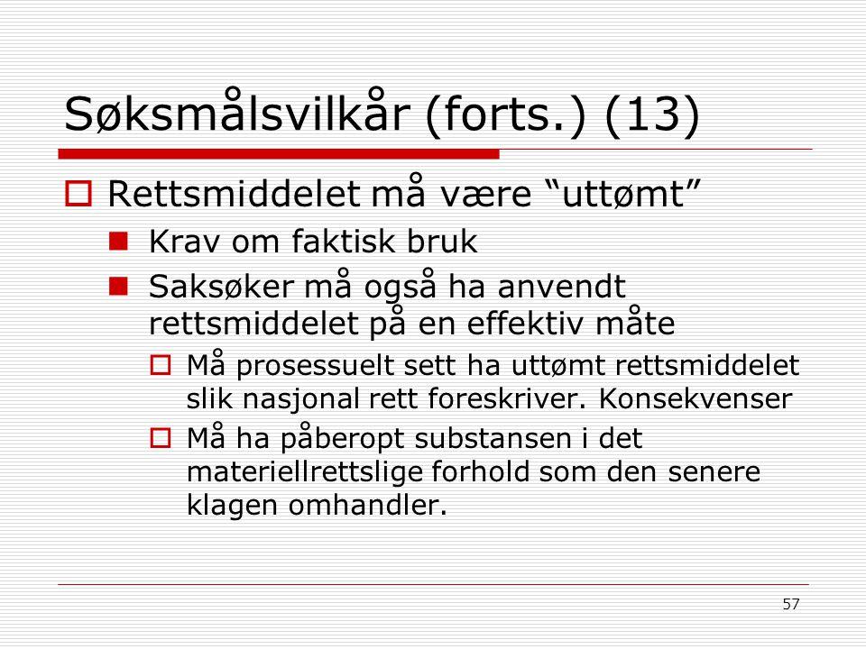 """57 Søksmålsvilkår (forts.) (13)  Rettsmiddelet må være """"uttømt"""" Krav om faktisk bruk Saksøker må også ha anvendt rettsmiddelet på en effektiv måte """