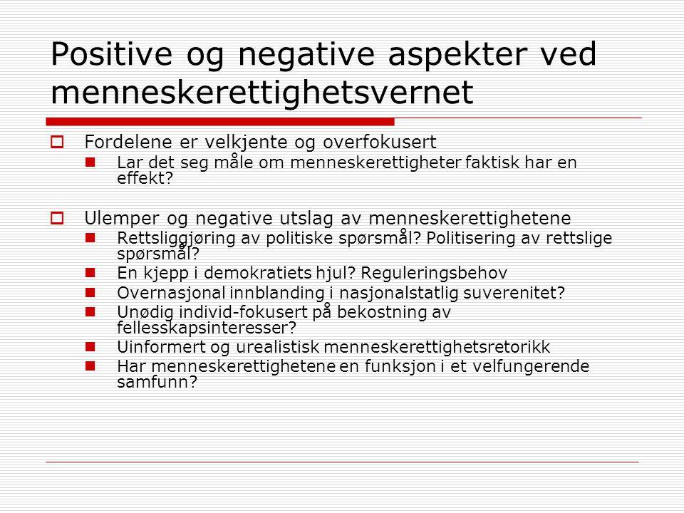 Positive og negative aspekter ved menneskerettighetsvernet  Fordelene er velkjente og overfokusert Lar det seg måle om menneskerettigheter faktisk ha