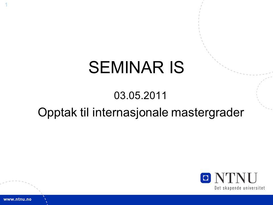 1 SEMINAR IS 03.05.2011 Opptak til internasjonale mastergrader