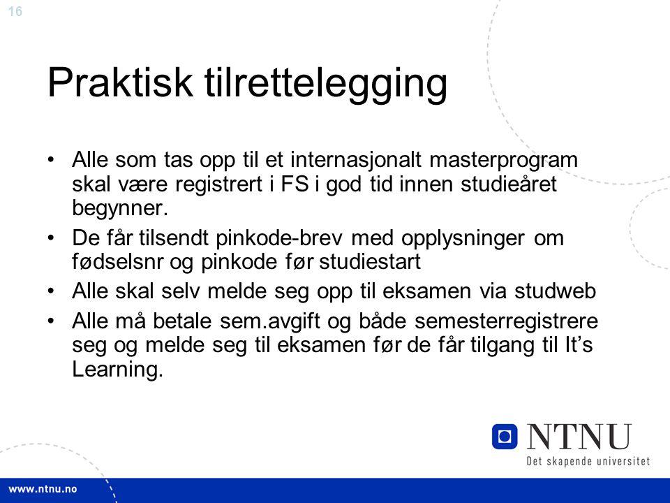16 Praktisk tilrettelegging Alle som tas opp til et internasjonalt masterprogram skal være registrert i FS i god tid innen studieåret begynner.