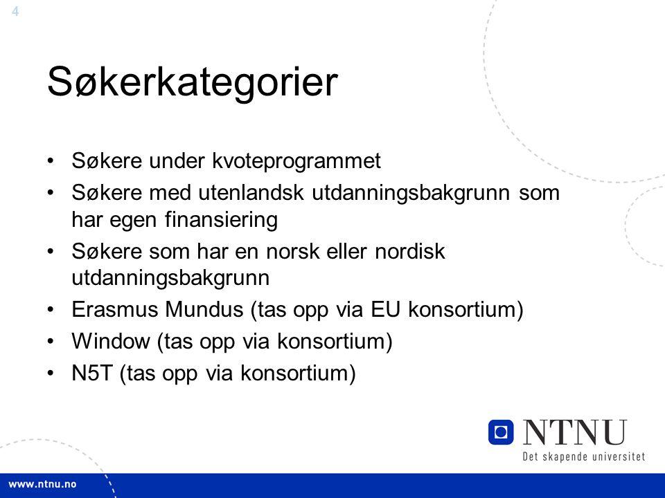 4 Søkerkategorier Søkere under kvoteprogrammet Søkere med utenlandsk utdanningsbakgrunn som har egen finansiering Søkere som har en norsk eller nordisk utdanningsbakgrunn Erasmus Mundus (tas opp via EU konsortium) Window (tas opp via konsortium) N5T (tas opp via konsortium)