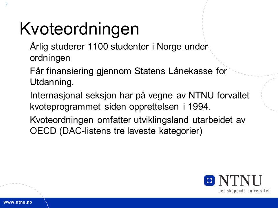 7 Kvoteordningen Årlig studerer 1100 studenter i Norge under ordningen Får finansiering gjennom Statens Lånekasse for Utdanning.