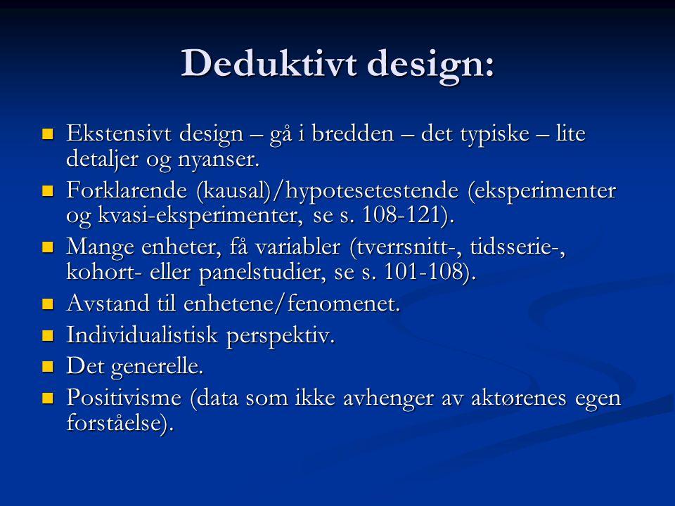 Deduktivt design: Ekstensivt design – gå i bredden – det typiske – lite detaljer og nyanser. Ekstensivt design – gå i bredden – det typiske – lite det