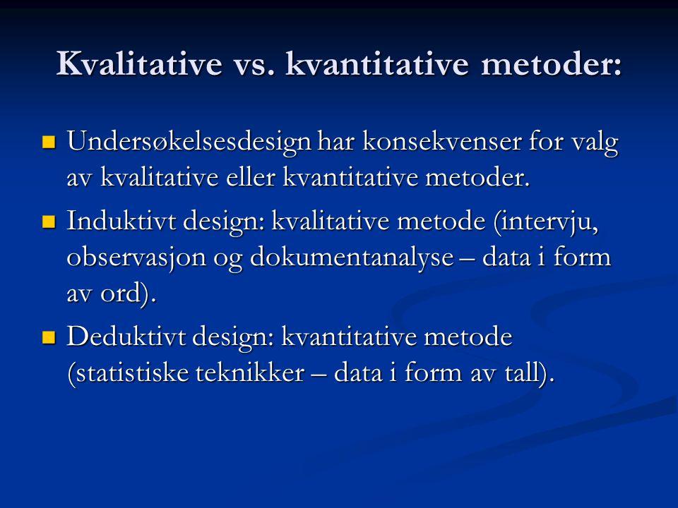 Kvalitative vs. kvantitative metoder: Undersøkelsesdesign har konsekvenser for valg av kvalitative eller kvantitative metoder. Undersøkelsesdesign har