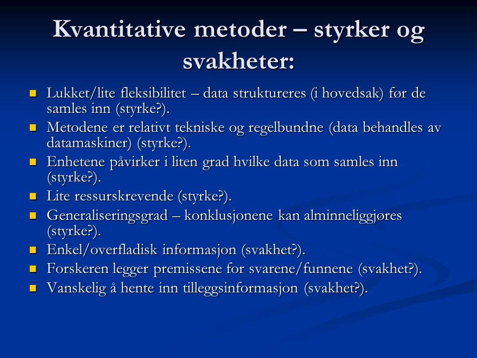 Kvantitative metoder – styrker og svakheter: Lukket/lite fleksibilitet – data struktureres (i hovedsak) før de samles inn (styrke?). Lukket/lite fleks