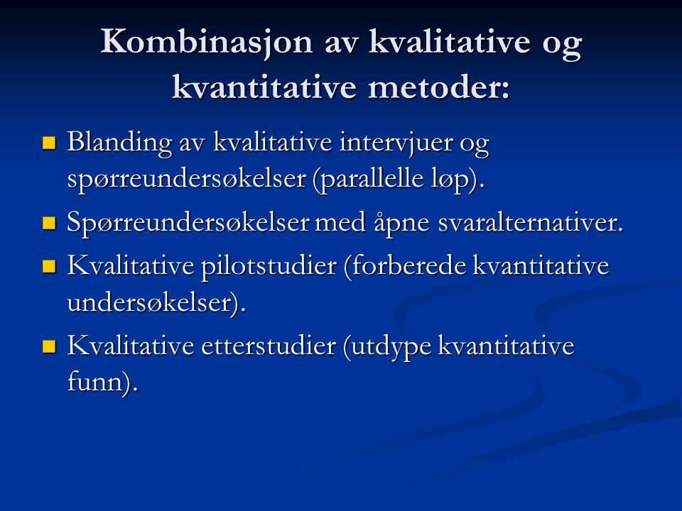 Kombinasjon av kvalitative og kvantitative metoder: Blanding av kvalitative intervjuer og spørreundersøkelser (parallelle løp). Blanding av kvalitativ