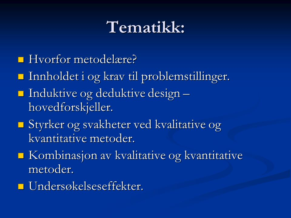 Tematikk: Hvorfor metodelære? Hvorfor metodelære? Innholdet i og krav til problemstillinger. Innholdet i og krav til problemstillinger. Induktive og d