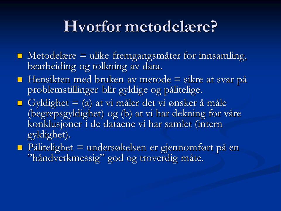 Hvorfor metodelære? Metodelære = ulike fremgangsmåter for innsamling, bearbeiding og tolkning av data. Metodelære = ulike fremgangsmåter for innsamlin