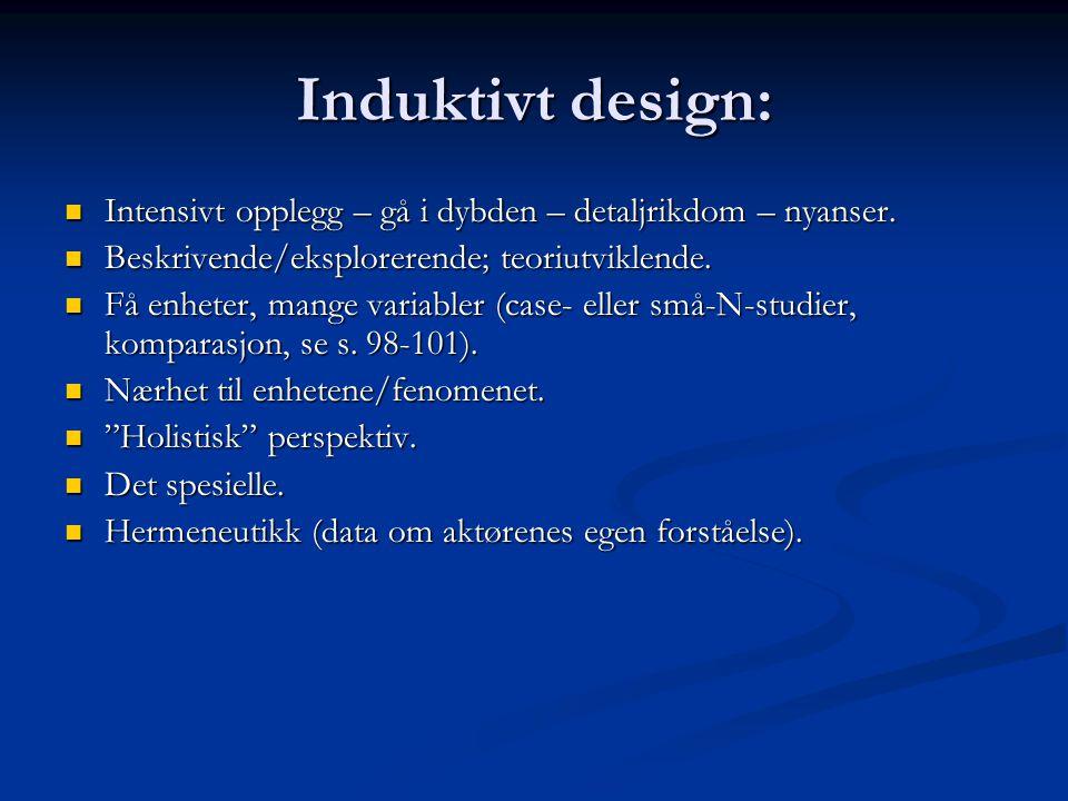 Induktivt design: Intensivt opplegg – gå i dybden – detaljrikdom – nyanser. Intensivt opplegg – gå i dybden – detaljrikdom – nyanser. Beskrivende/eksp