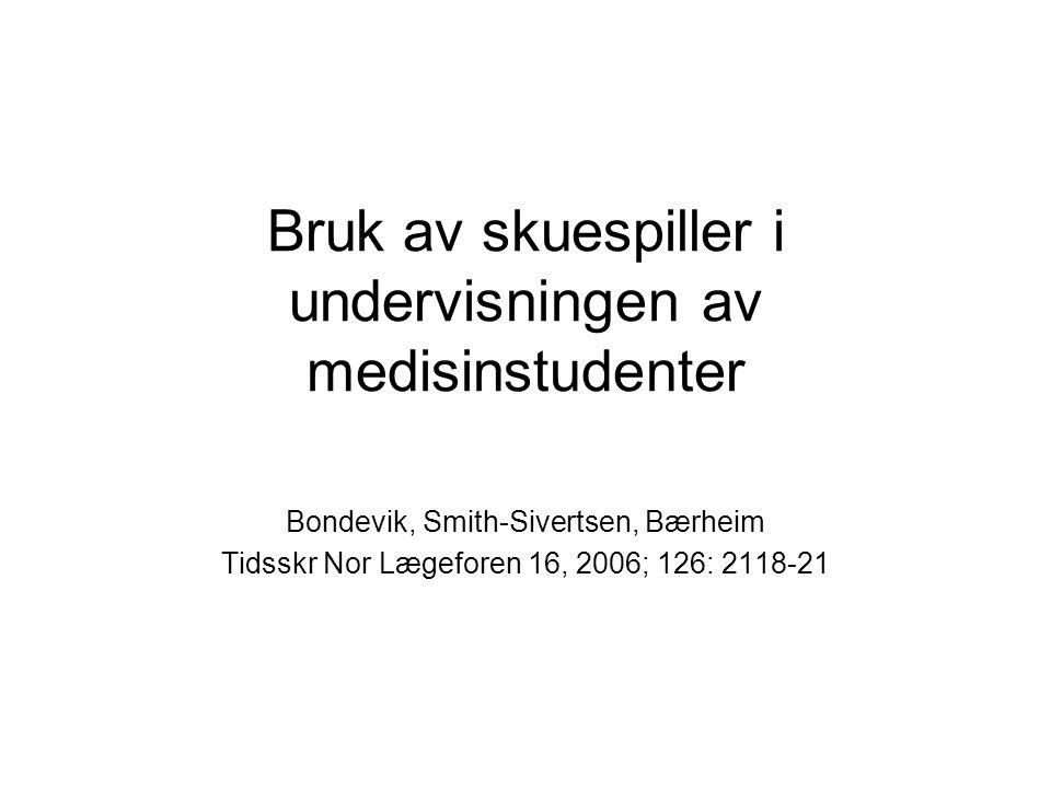 Bruk av skuespiller i undervisningen av medisinstudenter Bondevik, Smith-Sivertsen, Bærheim Tidsskr Nor Lægeforen 16, 2006; 126: 2118-21