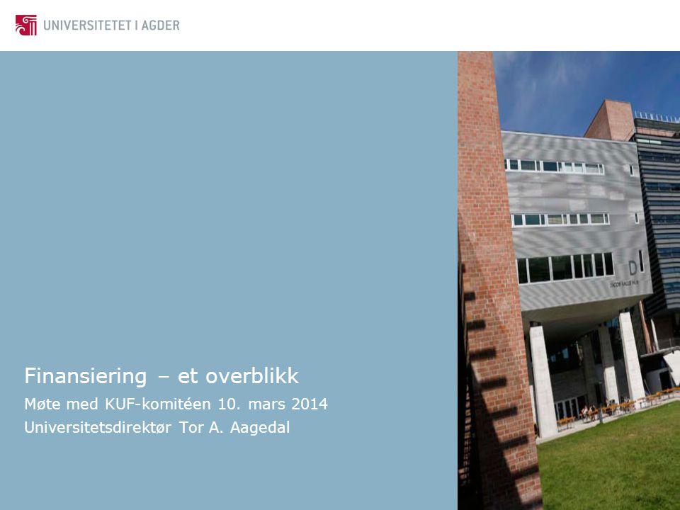 Finansiering – et overblikk Møte med KUF-komitéen 10. mars 2014 Universitetsdirektør Tor A. Aagedal