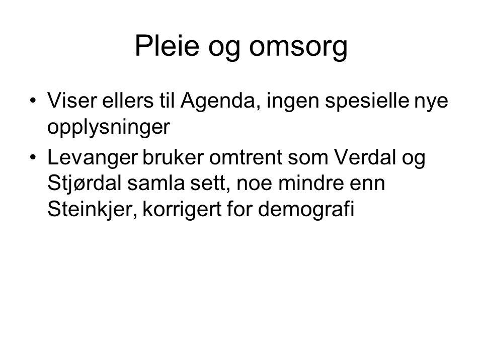 Pleie og omsorg Viser ellers til Agenda, ingen spesielle nye opplysninger Levanger bruker omtrent som Verdal og Stjørdal samla sett, noe mindre enn Steinkjer, korrigert for demografi