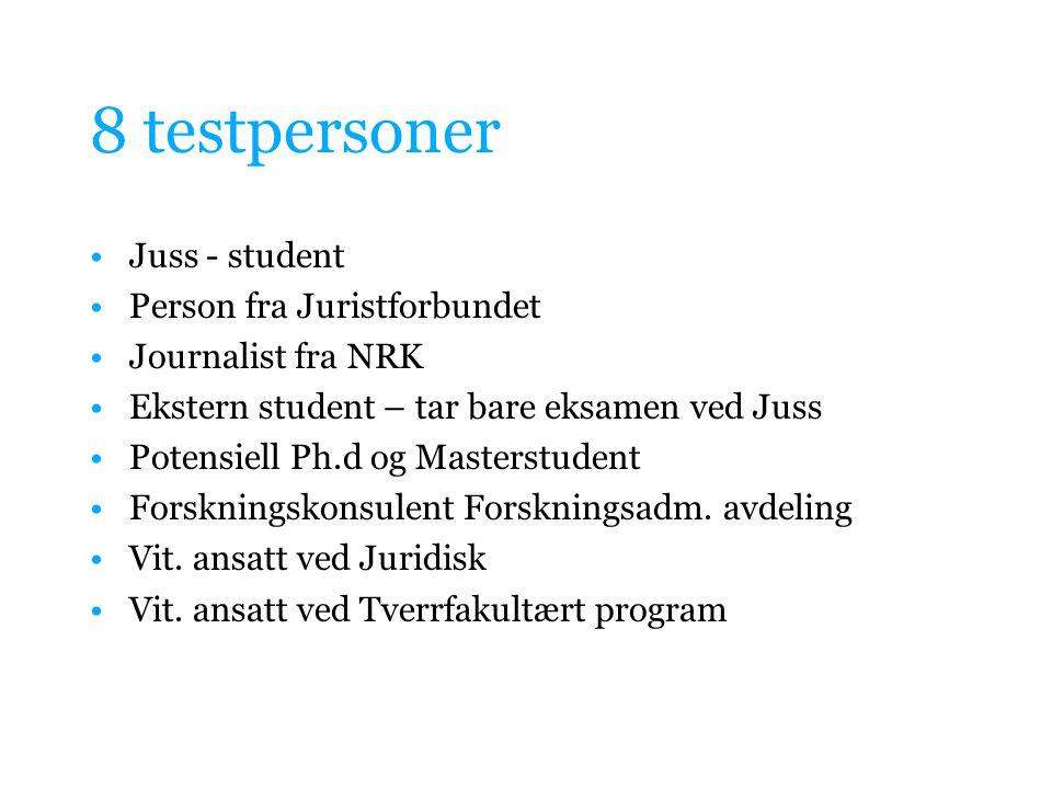 8 testpersoner Juss - student Person fra Juristforbundet Journalist fra NRK Ekstern student – tar bare eksamen ved Juss Potensiell Ph.d og Masterstudent Forskningskonsulent Forskningsadm.