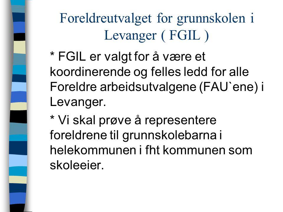 Foreldreutvalget for grunnskolen i Levanger ( FGIL ) * FGIL er valgt for å være et koordinerende og felles ledd for alle Foreldre arbeidsutvalgene (FAU`ene) i Levanger.