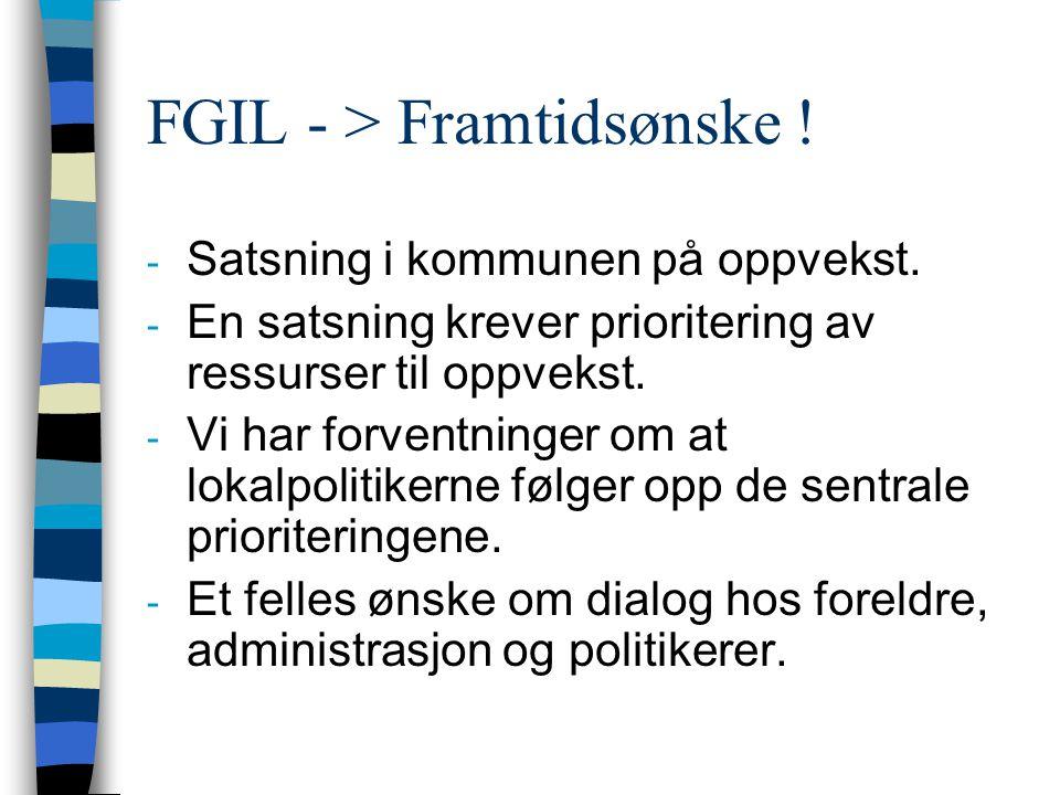 FGIL - > Framtidsønske ! - Satsning i kommunen på oppvekst. - En satsning krever prioritering av ressurser til oppvekst. - Vi har forventninger om at