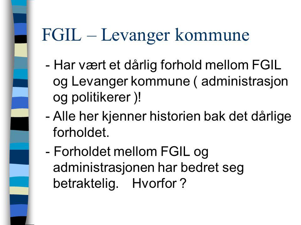 FGIL – Levanger kommune - Har vært et dårlig forhold mellom FGIL og Levanger kommune ( administrasjon og politikerer ).